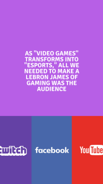 as -video games- transforms into -esports,- all we needed to make a lebron james of gaming was the audience.png
